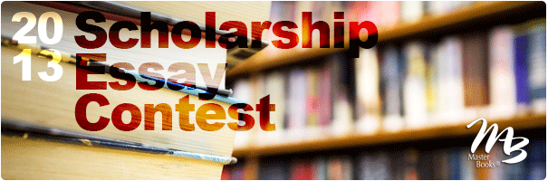 The 2013 Master Books Scholarship Essay Contest Ends April 12th