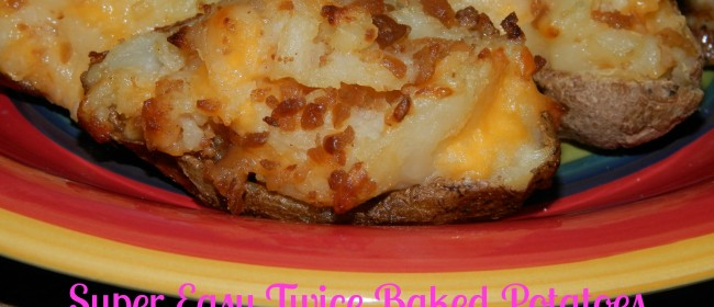 Super Easy Twice Baked Potatoes