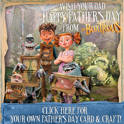 Have A Box-tastic Father's Day from #BoxTrolls