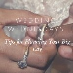 Wedding Wednesdays Tips for Planning Your Big Day